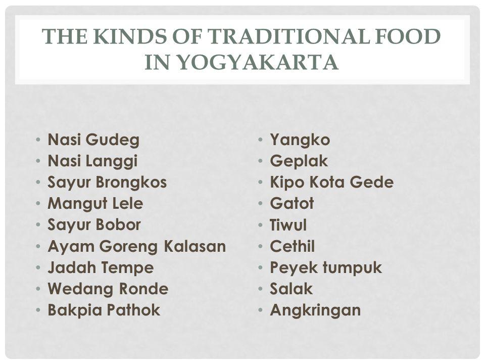 THE KINDS OF TRADITIONAL FOOD IN YOGYAKARTA Nasi Gudeg Nasi Langgi Sayur Brongkos Mangut Lele Sayur Bobor Ayam Goreng Kalasan Jadah Tempe Wedang Ronde