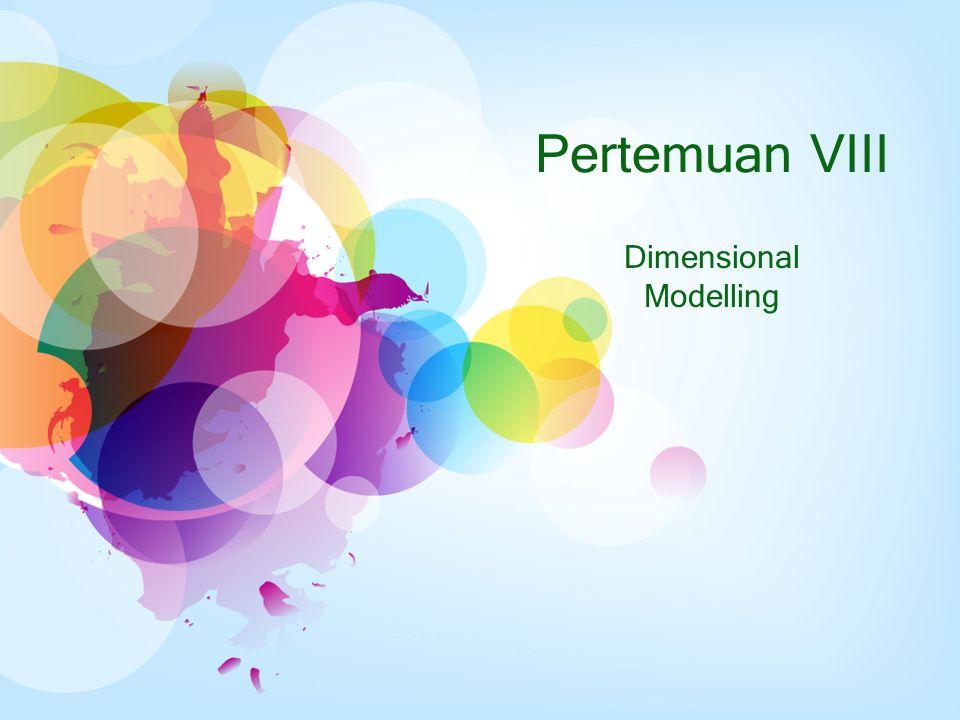 Pertemuan VIII Dimensional Modelling