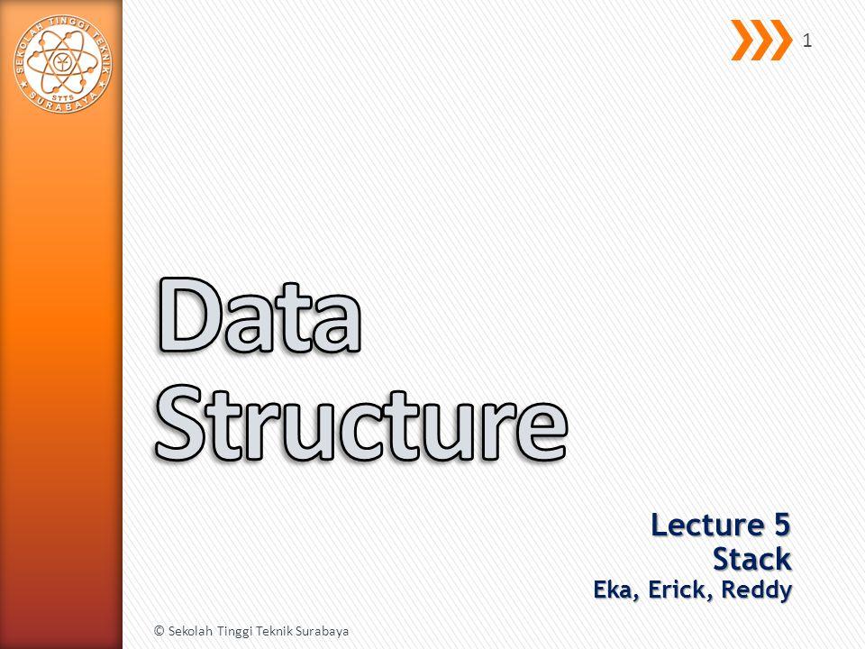 Lecture 5 Stack Eka, Erick, Reddy © Sekolah Tinggi Teknik Surabaya 1