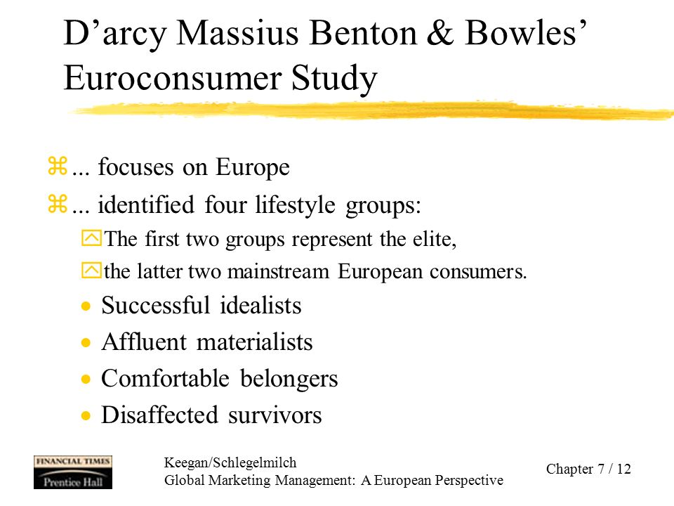 Keegan/Schlegelmilch Global Marketing Management: A European Perspective Chapter 7 / 12 D'arcy Massius Benton & Bowles' Euroconsumer Study z... focuse
