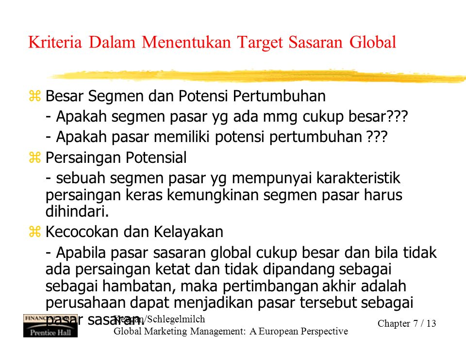 Keegan/Schlegelmilch Global Marketing Management: A European Perspective Chapter 7 / 13 Kriteria Dalam Menentukan Target Sasaran Global zBesar Segmen