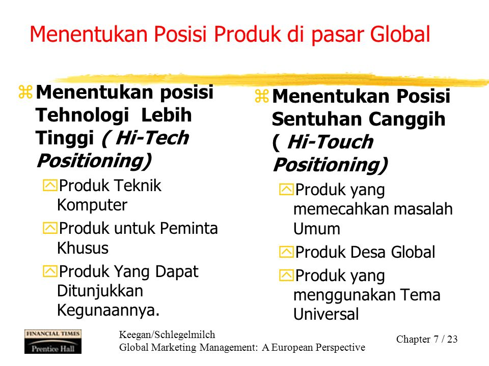 Keegan/Schlegelmilch Global Marketing Management: A European Perspective Chapter 7 / 23 Menentukan Posisi Produk di pasar Global zMenentukan posisi Te
