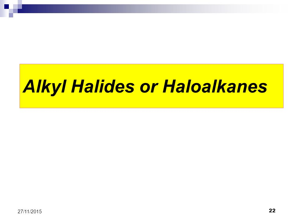 22 27/11/2015 Alkyl Halides or Haloalkanes