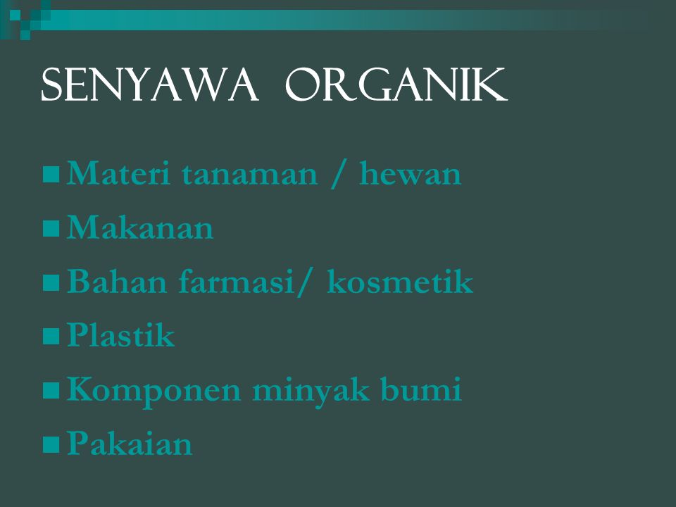 SENYAWA ORGANIK Materi tanaman / hewan Makanan Bahan farmasi/ kosmetik Plastik Komponen minyak bumi Pakaian