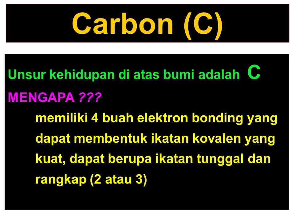 Unsur kehidupan di atas bumi adalah C MENGAPA ??? memiliki 4 buah elektron bonding yang dapat membentuk ikatan kovalen yang kuat, dapat berupa ikatan