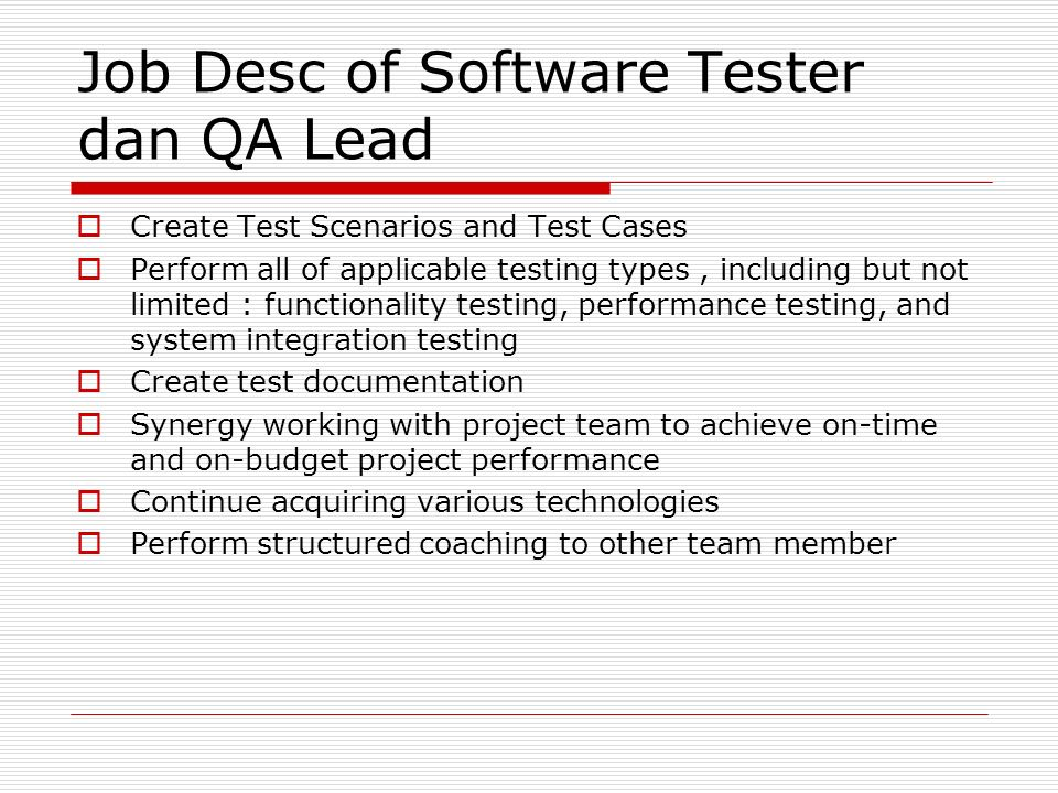 Job Desc of Software Tester dan QA Lead  Create Test Scenarios and Test Cases  Perform all of applicable testing types, including but not limited :