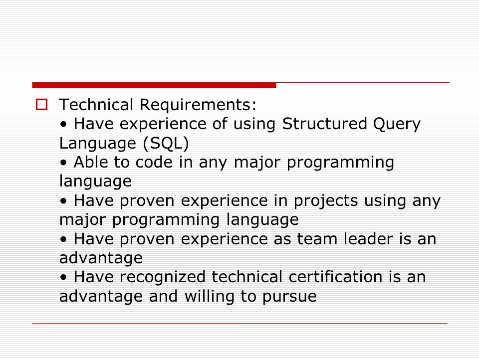  Technical Requirements: Have experience of using Structured Query Language (SQL) Able to code in any major programming language Have proven experien