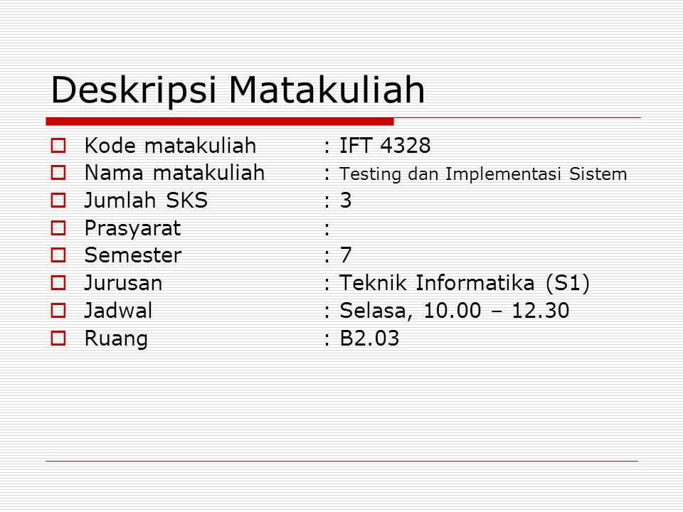 Deskripsi Matakuliah  Kode matakuliah: IFT 4328  Nama matakuliah: Testing dan Implementasi Sistem  Jumlah SKS: 3  Prasyarat:  Semester : 7  Juru