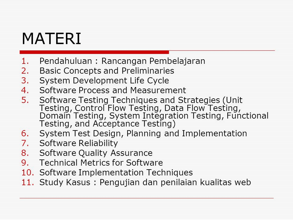 MATERI 1.Pendahuluan : Rancangan Pembelajaran 2.Basic Concepts and Preliminaries 3.System Development Life Cycle 4.Software Process and Measurement 5.