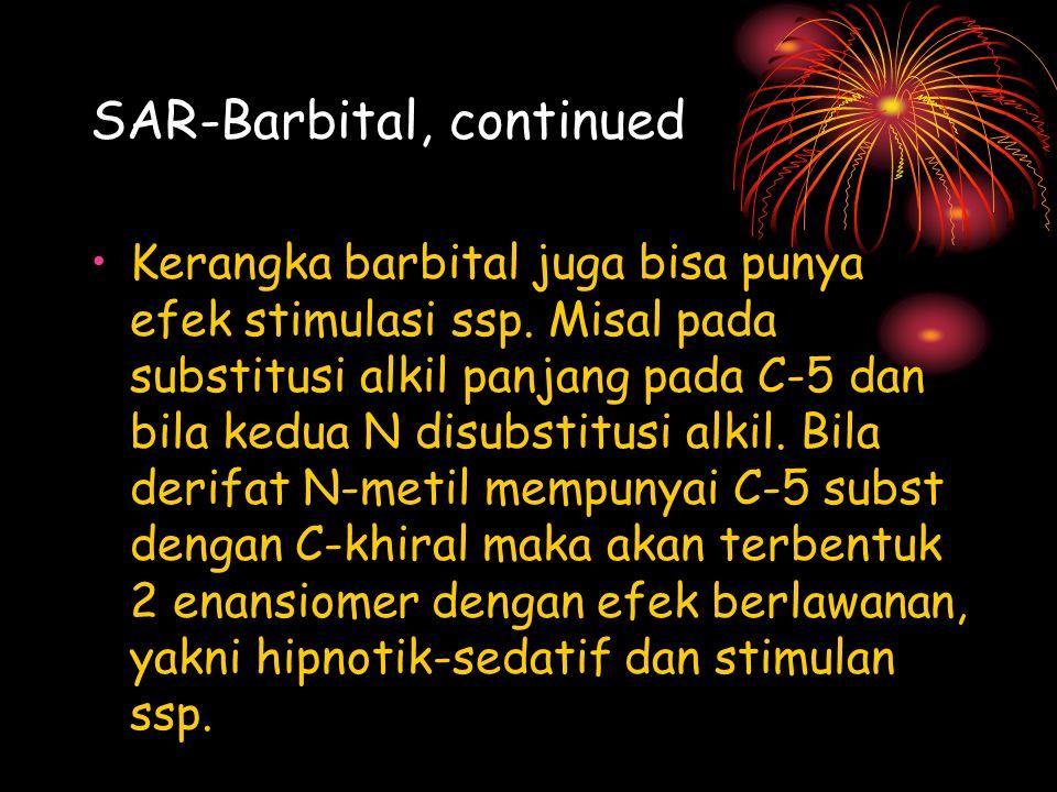 SAR-Barbital, continued Kerangka barbital juga bisa punya efek stimulasi ssp. Misal pada substitusi alkil panjang pada C-5 dan bila kedua N disubstitu
