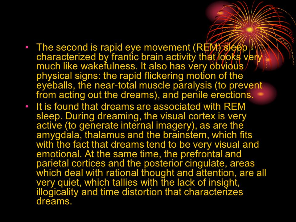 The second is rapid eye movement (REM) sleep characterized by frantic brain activity that looks very much like wakefulness. It also has very obvious p