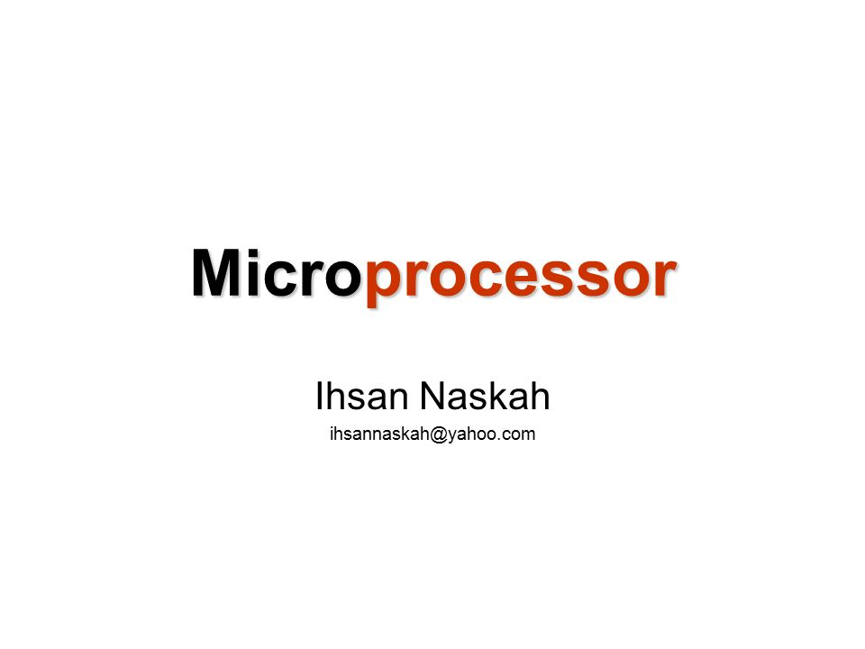 Microprocessor Ihsan Naskah ihsannaskah@yahoo.com
