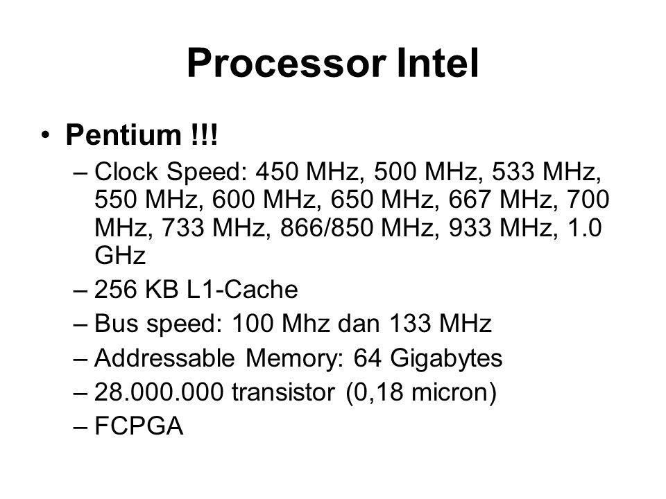 Processor Intel Pentium !!! –Clock Speed: 450 MHz, 500 MHz, 533 MHz, 550 MHz, 600 MHz, 650 MHz, 667 MHz, 700 MHz, 733 MHz, 866/850 MHz, 933 MHz, 1.0 G