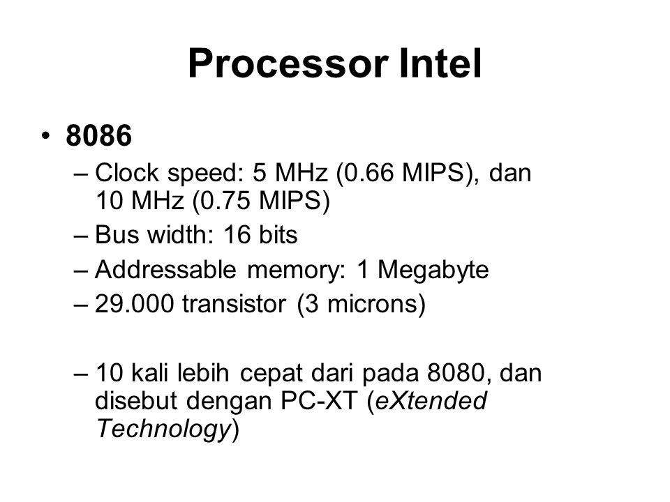 Processor Intel 8088 –Clock speed: 5 MHz (0.33 MIPS), dan 8 MHz (0.75 MIPS) –Internal Architecture 16 bits –Exernal bus width: 8 bits –29.000 transistor (3 microns) –Digunakan sebagai processor standard untuk IBM-PC dan kompatibelnya