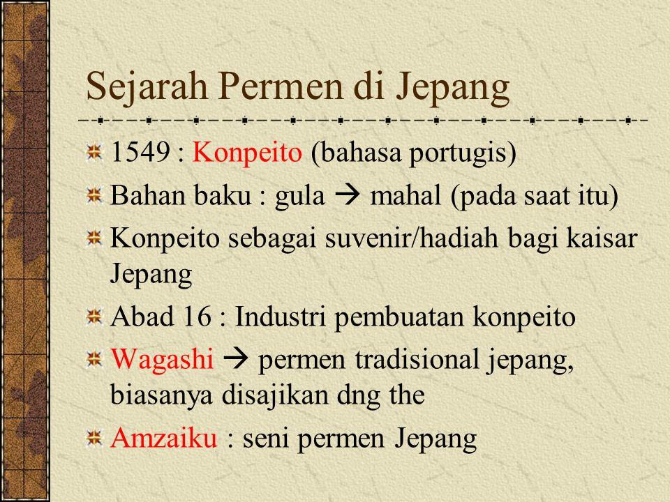 Sejarah Permen di Jepang 1549 : Konpeito (bahasa portugis) Bahan baku : gula  mahal (pada saat itu) Konpeito sebagai suvenir/hadiah bagi kaisar Jepang Abad 16 : Industri pembuatan konpeito Wagashi  permen tradisional jepang, biasanya disajikan dng the Amzaiku : seni permen Jepang