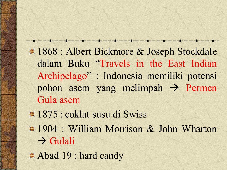 1868 : Albert Bickmore & Joseph Stockdale dalam Buku Travels in the East Indian Archipelago : Indonesia memiliki potensi pohon asem yang melimpah  Permen Gula asem 1875 : coklat susu di Swiss 1904 : William Morrison & John Wharton  Gulali Abad 19 : hard candy