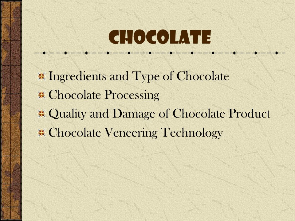Chocolate Ingredients and Type of Chocolate Chocolate Processing Quality and Damage of Chocolate Product Chocolate Veneering Technology