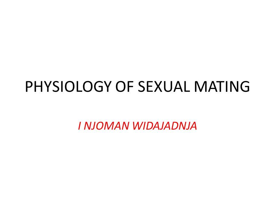 PHYSIOLOGY OF SEXUAL MATING I NJOMAN WIDAJADNJA