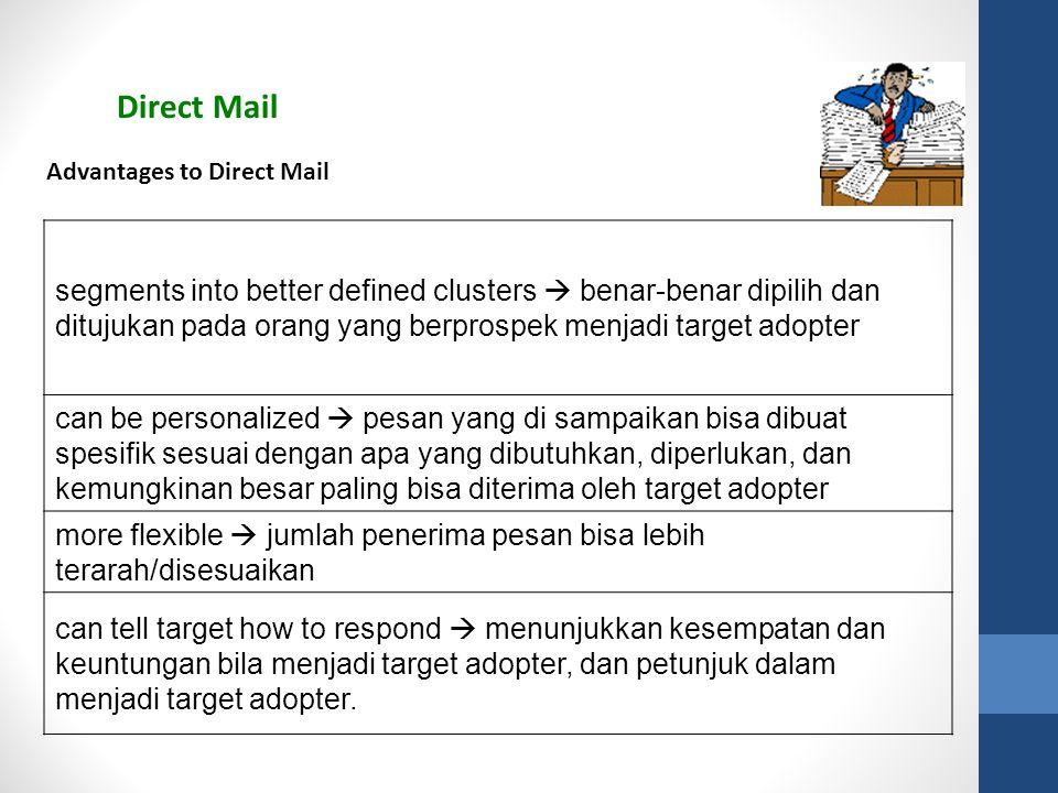 Direct Mail segments into better defined clusters  benar-benar dipilih dan ditujukan pada orang yang berprospek menjadi target adopter can be persona