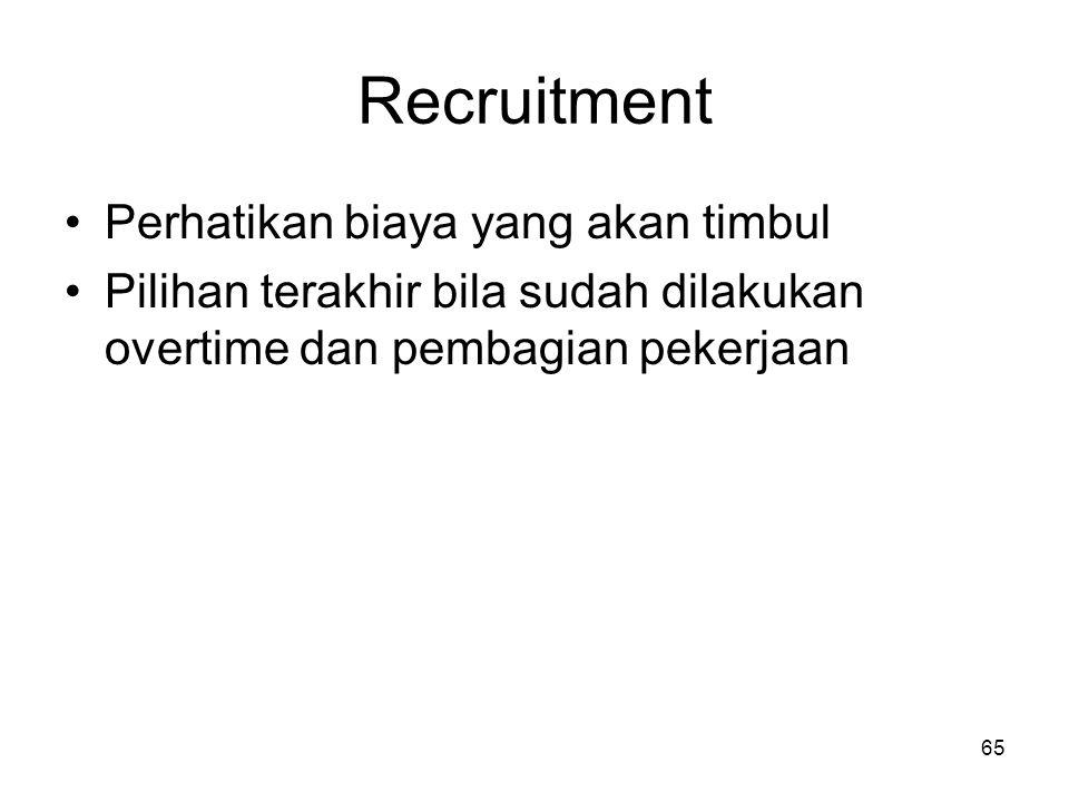 65 Recruitment Perhatikan biaya yang akan timbul Pilihan terakhir bila sudah dilakukan overtime dan pembagian pekerjaan