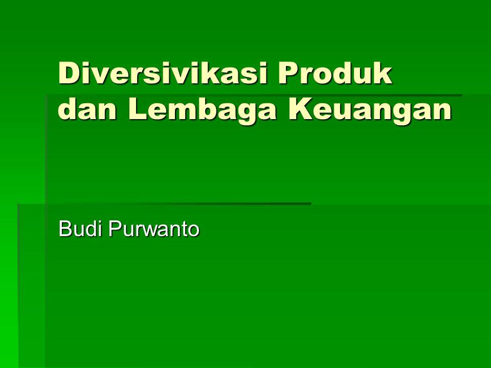 Budi Purwanto Diversivikasi Produk dan Lembaga Keuangan
