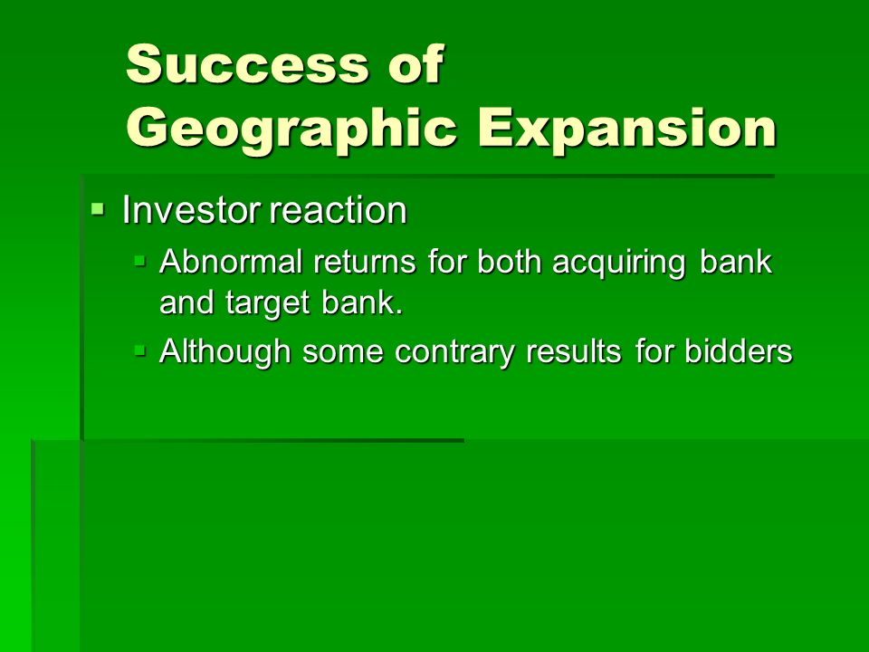 Success of Geographic Expansion  Investor reaction  Abnormal returns for both acquiring bank and target bank.
