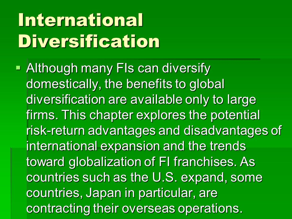 International Diversification  Although many FIs can diversify domestically, the benefits to global diversification are available only to large firms.