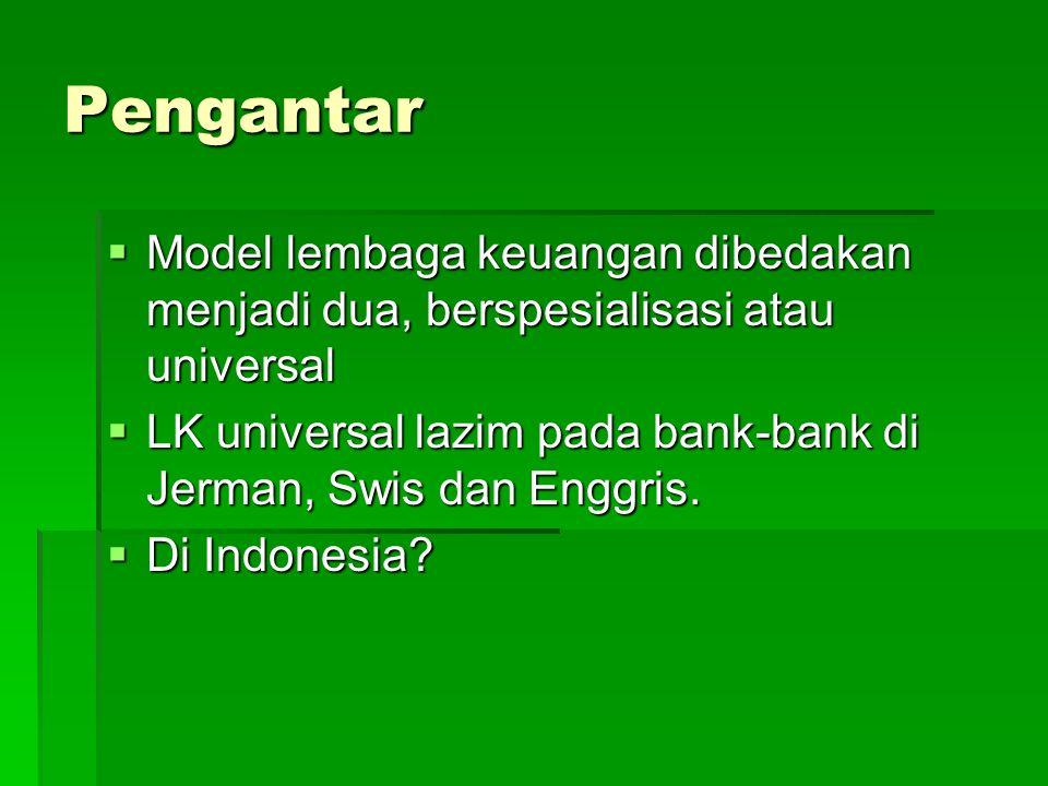Pengantar  Model lembaga keuangan dibedakan menjadi dua, berspesialisasi atau universal  LK universal lazim pada bank-bank di Jerman, Swis dan Enggr