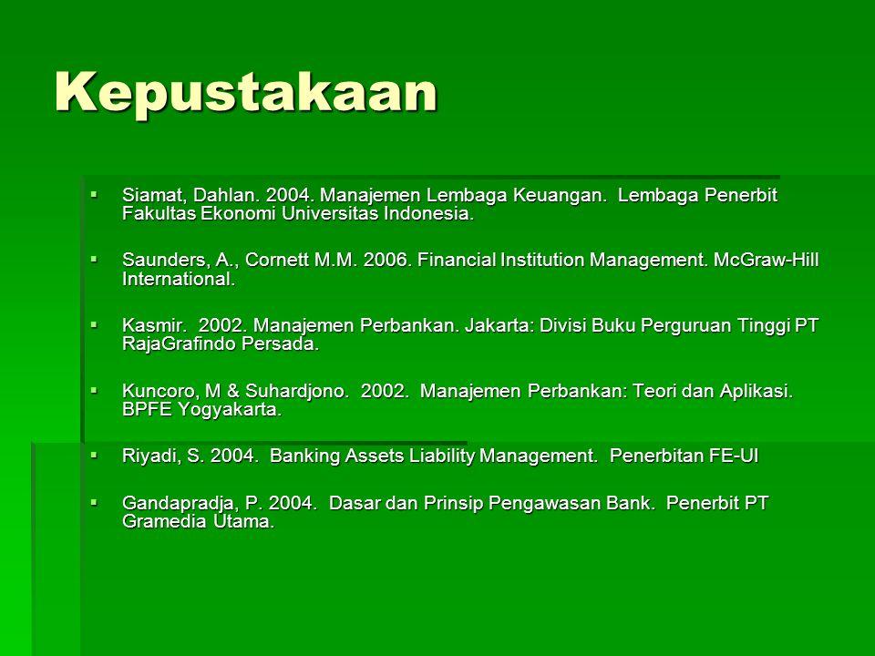 Kepustakaan  Siamat, Dahlan. 2004. Manajemen Lembaga Keuangan.