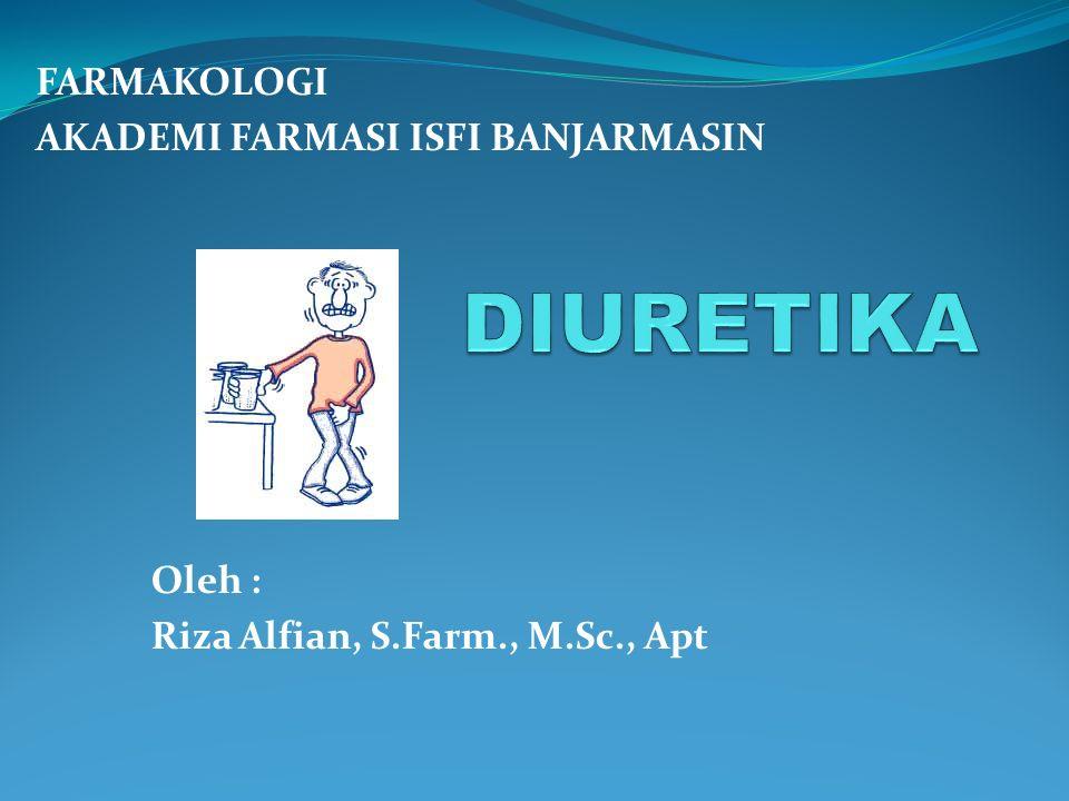Kompetensi : Menjelaskan obat sistem kardiovaskuler dan bioregulator Sub Kompetensi : Menjelaskan Diuretika Tujuan Instruksional: 1.