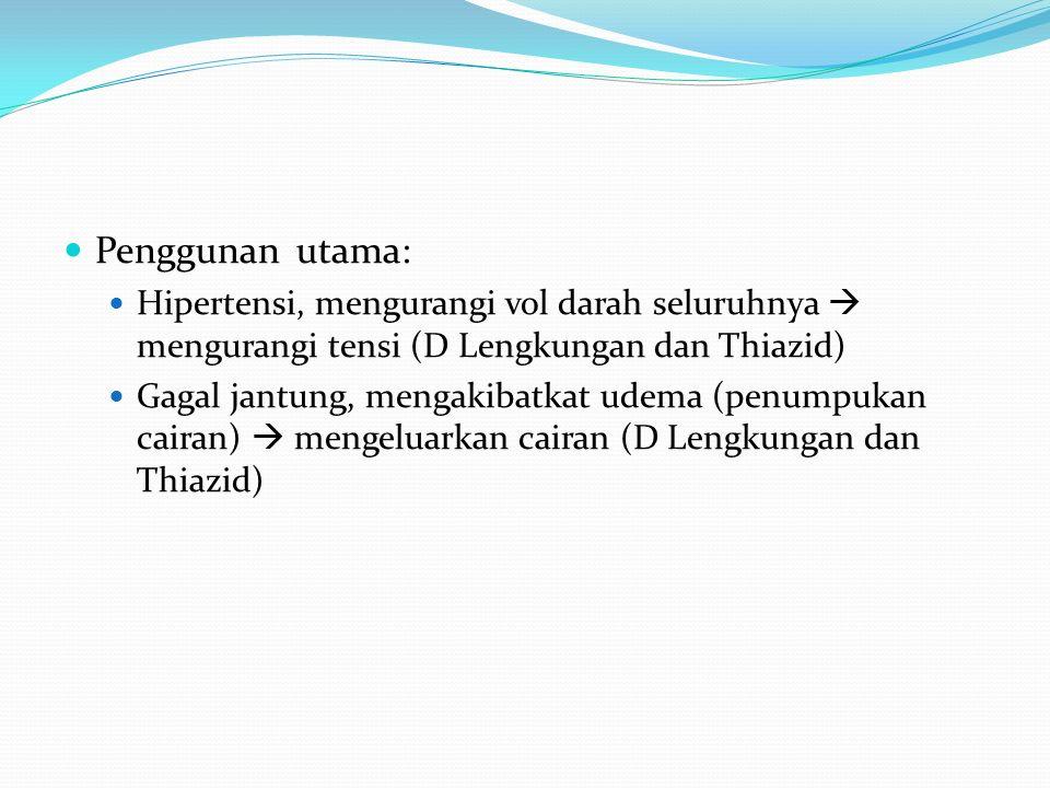 Penggunan utama: Hipertensi, mengurangi vol darah seluruhnya  mengurangi tensi (D Lengkungan dan Thiazid) Gagal jantung, mengakibatkat udema (penumpukan cairan)  mengeluarkan cairan (D Lengkungan dan Thiazid)