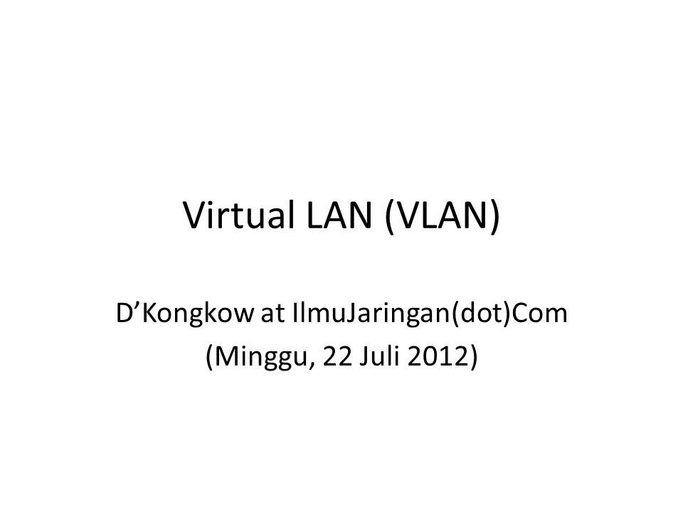 Virtual LAN (VLAN) D'Kongkow at IlmuJaringan(dot)Com (Minggu, 22 Juli 2012)