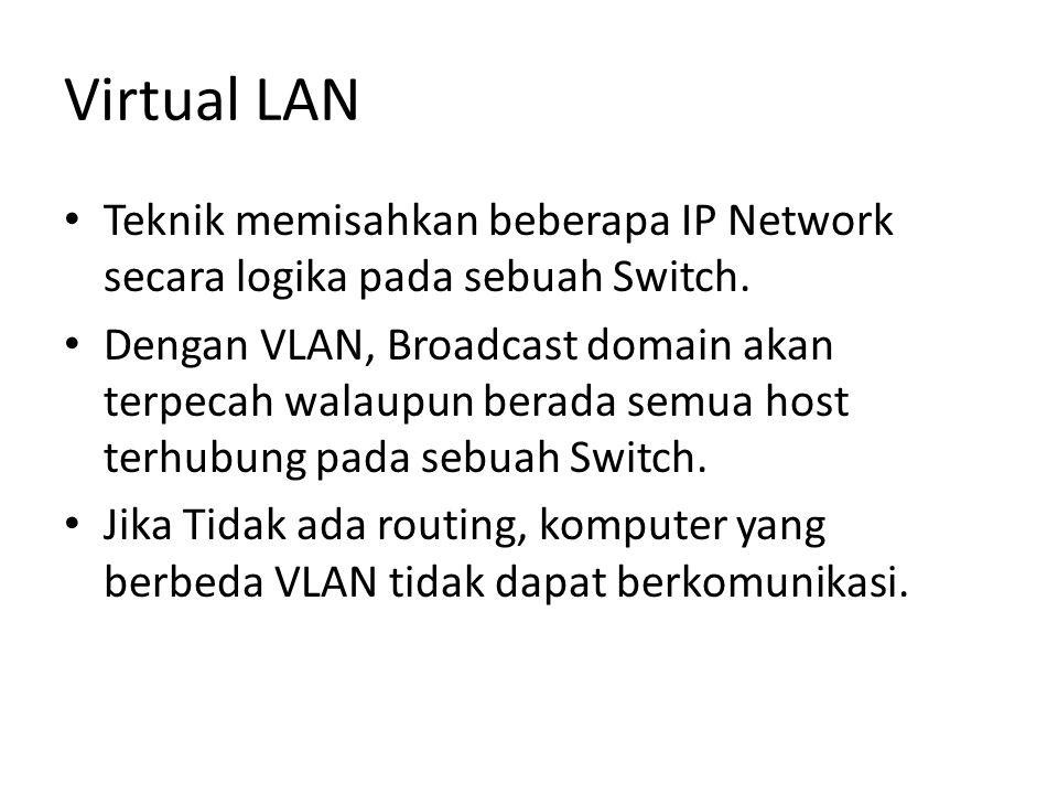 Virtual LAN Teknik memisahkan beberapa IP Network secara logika pada sebuah Switch.