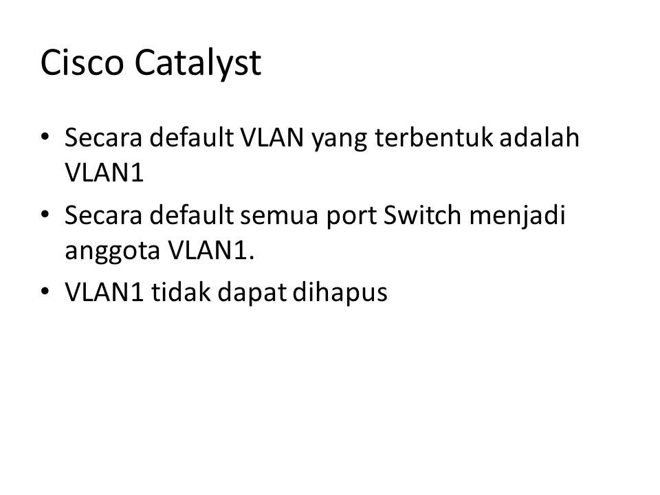 Cisco Catalyst Secara default VLAN yang terbentuk adalah VLAN1 Secara default semua port Switch menjadi anggota VLAN1.