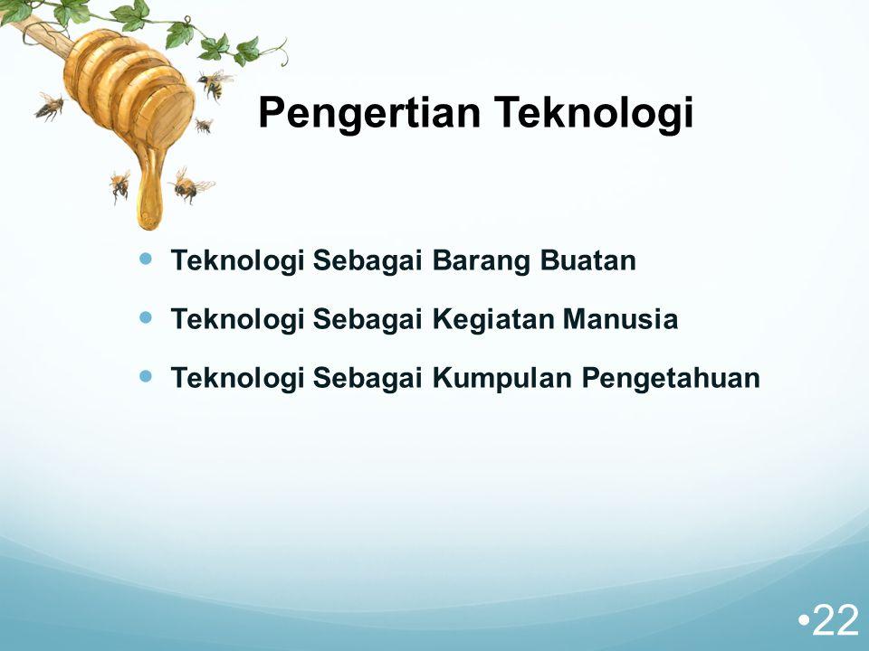 Teknologi Sebagai Barang Buatan Teknologi Sebagai Kegiatan Manusia Teknologi Sebagai Kumpulan Pengetahuan 22 Pengertian Teknologi