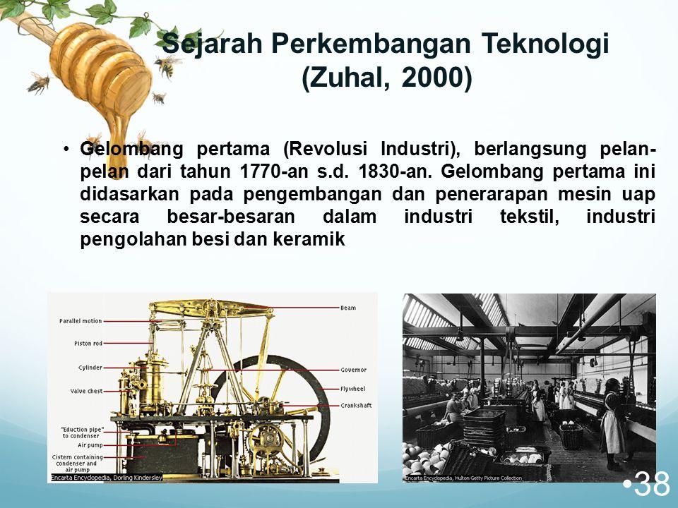 Sejarah Perkembangan Teknologi (Zuhal, 2000) Gelombang pertama (Revolusi Industri), berlangsung pelan- pelan dari tahun 1770-an s.d. 1830-an. Gelomban