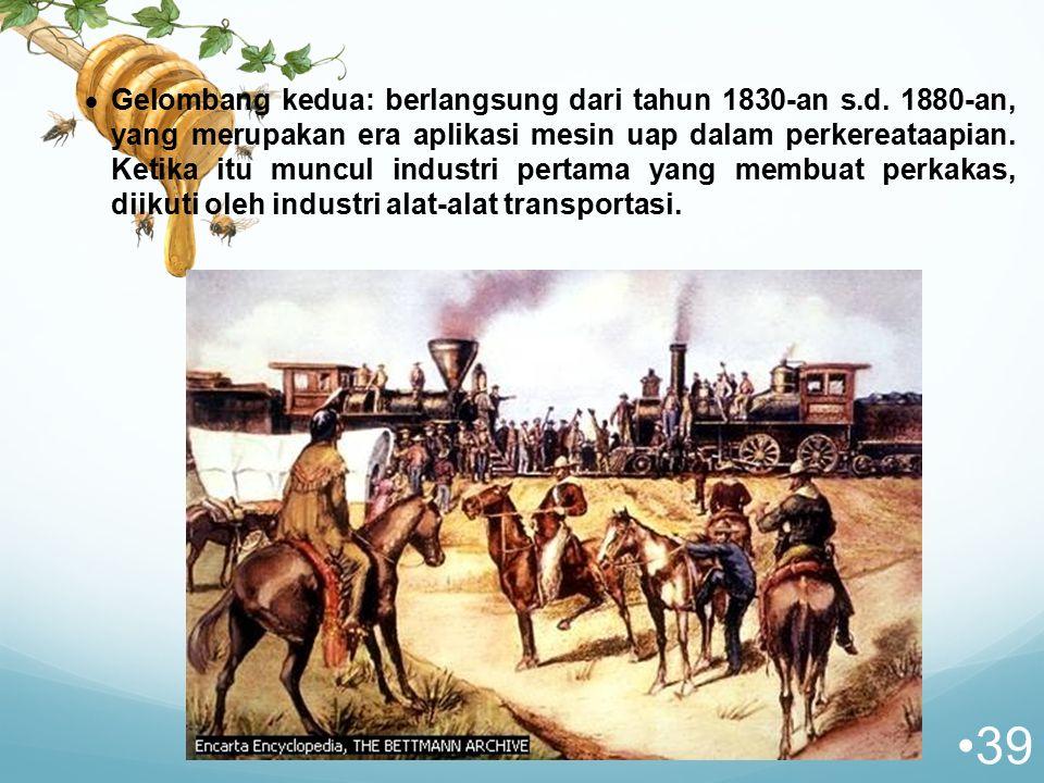  Gelombang kedua: berlangsung dari tahun 1830-an s.d. 1880-an, yang merupakan era aplikasi mesin uap dalam perkereataapian. Ketika itu muncul industr