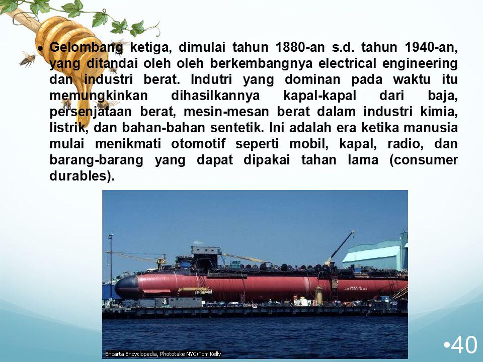  Gelombang ketiga, dimulai tahun 1880-an s.d. tahun 1940-an, yang ditandai oleh oleh berkembangnya electrical engineering dan industri berat. Indutri