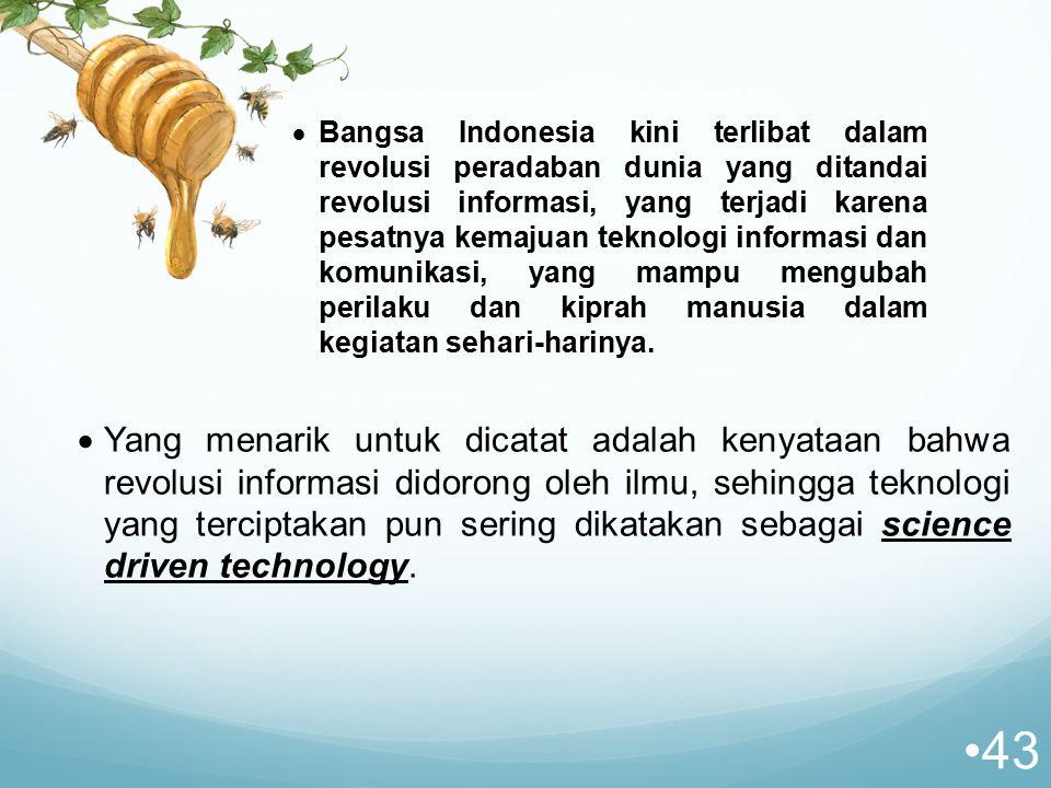  Bangsa Indonesia kini terlibat dalam revolusi peradaban dunia yang ditandai revolusi informasi, yang terjadi karena pesatnya kemajuan teknologi informasi dan komunikasi, yang mampu mengubah perilaku dan kiprah manusia dalam kegiatan sehari-harinya.