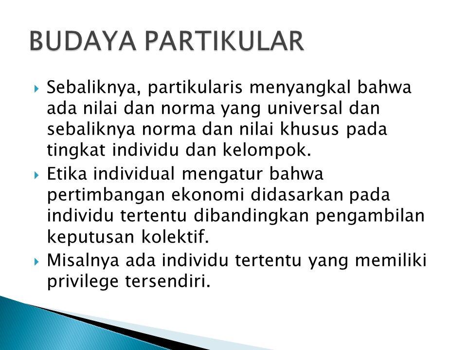  Sebaliknya, partikularis menyangkal bahwa ada nilai dan norma yang universal dan sebaliknya norma dan nilai khusus pada tingkat individu dan kelompok.