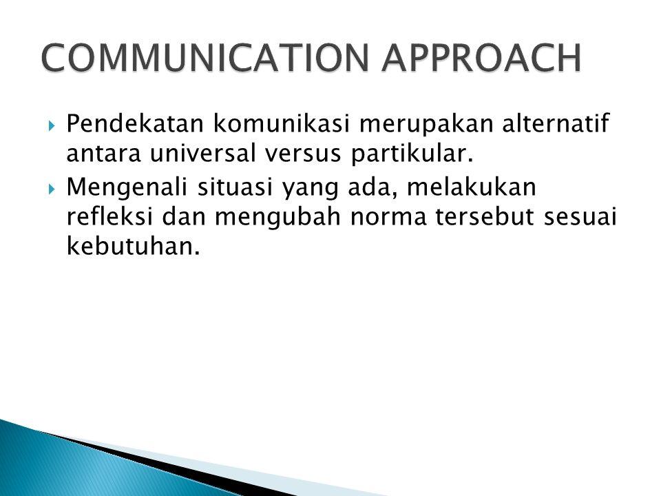  Pendekatan komunikasi merupakan alternatif antara universal versus partikular.