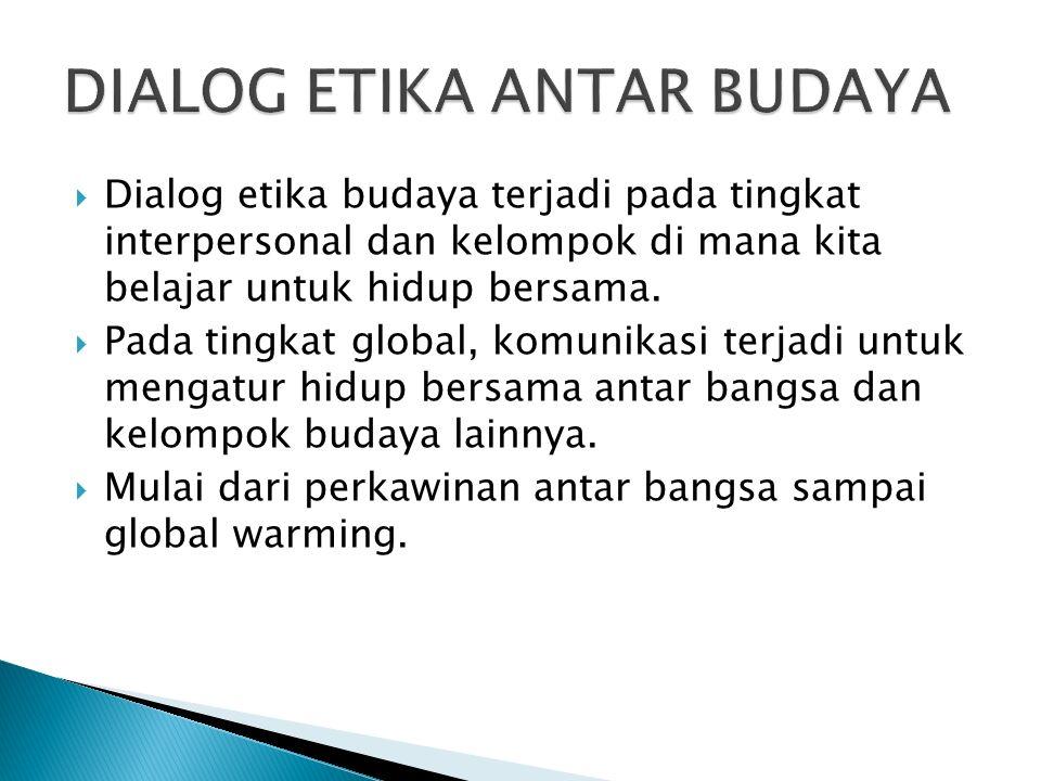  Dialog etika budaya terjadi pada tingkat interpersonal dan kelompok di mana kita belajar untuk hidup bersama.