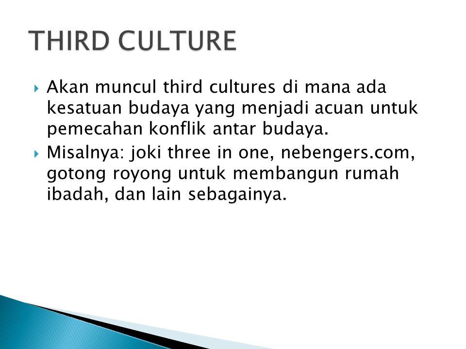  Akan muncul third cultures di mana ada kesatuan budaya yang menjadi acuan untuk pemecahan konflik antar budaya.