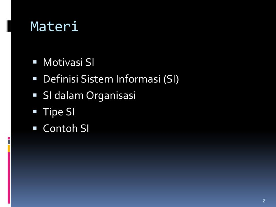 Materi  Motivasi SI  Definisi Sistem Informasi (SI)  SI dalam Organisasi  Tipe SI  Contoh SI 2