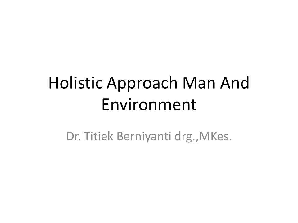 Holistic Approach Man And Environment Dr. Titiek Berniyanti drg.,MKes.