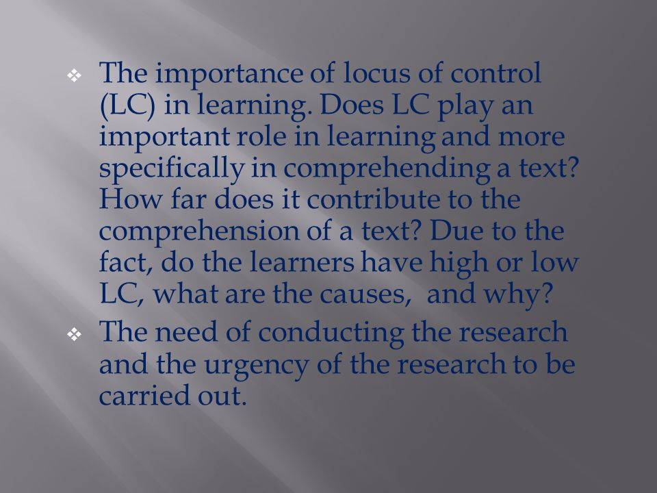  The importance of locus of control (LC) in learning. Does LC play an important role in learning and more specifically in comprehending a text? How f