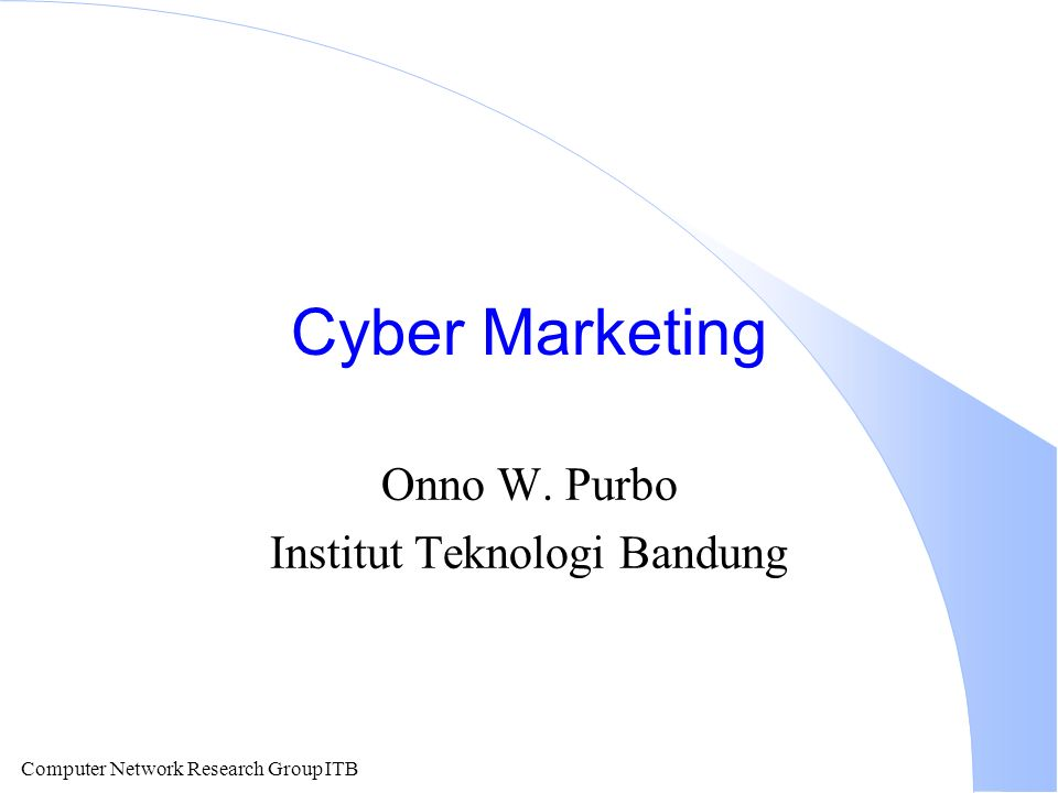 Computer Network Research Group ITB Cyber Marketing Onno W. Purbo Institut Teknologi Bandung
