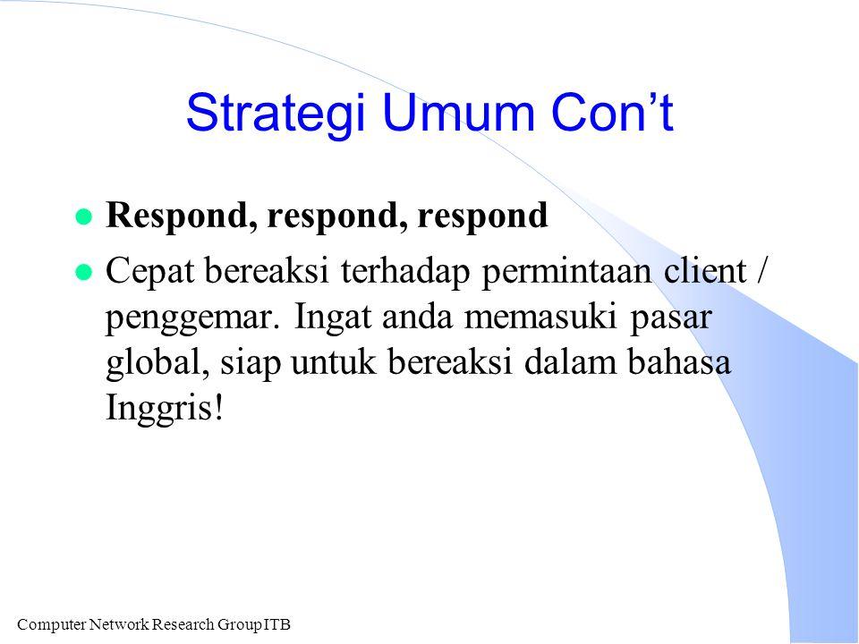 Computer Network Research Group ITB Strategi Umum Con't l Respond, respond, respond l Cepat bereaksi terhadap permintaan client / penggemar. Ingat and