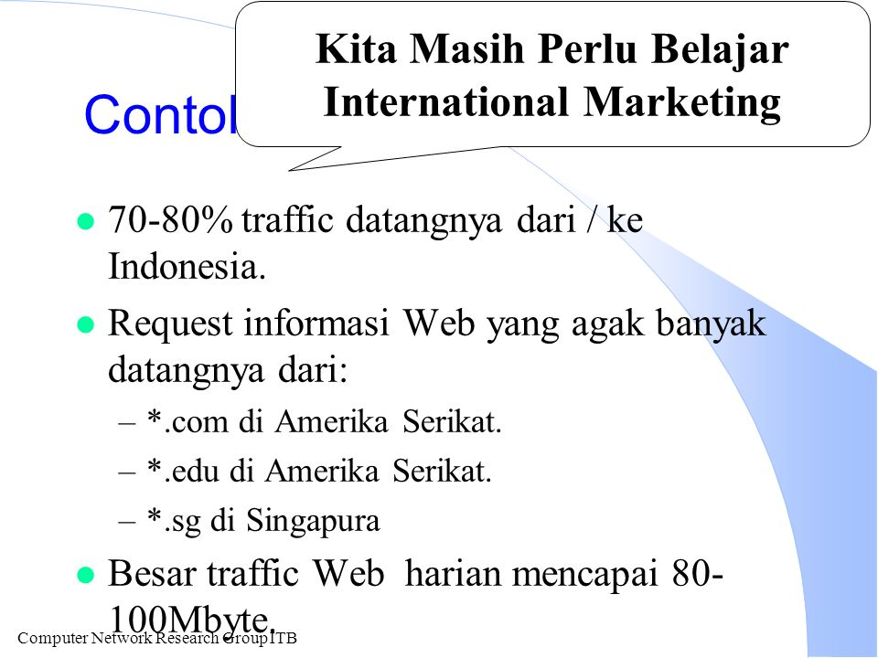 Computer Network Research Group ITB Contoh Traffic Web Indonesia l 70-80% traffic datangnya dari / ke Indonesia.