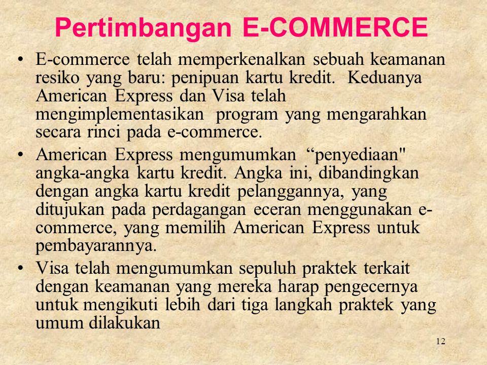 12 Pertimbangan E-COMMERCE E-commerce telah memperkenalkan sebuah keamanan resiko yang baru: penipuan kartu kredit.